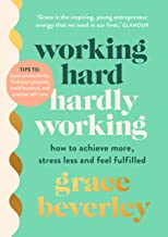 Working Hard, Hardly Working: How to achieve more, stress less and feel fulfilled (English Edition)