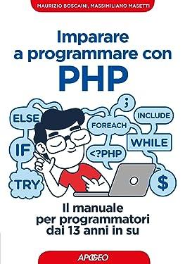 Imparare a programmare con PHP: Il manuale per programmatori dai 13 anni in su (Italian Edition)