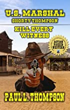 U.S. Marshal Shorty Thompson - Kill Every Witness: Tales Of The Old West Book 72: From The Author of