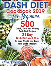 Dash Diet Cookbook 2019 for Beginners: 500 Quick, Easy and Healthy Dash Diet Recipes - 21 Day Dash Diet Meal Plan to Lose ...