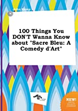 100 Things You Don't Wanna Know about Sacre Bleu: A Comedy D'Art