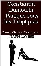 Constantin Dumoulin Panique sous les Tropiques: Tome 1 - Roman d'Espionnage (French Edition)
