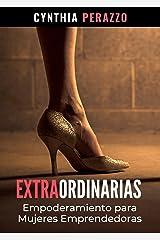 EXTRAORDINARIAS: Empoderamiento para Mujeres Emprendedoras (Desarrollo personal, autoayuda y superación) (Spanish Edition) Kindle Edition