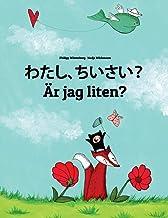 Watashi, Chiisai? Är Jag Liten?: Japanese [hirigana and Romaji]-Swedish (Svenska): Children's Picture Book (Bilingual Edit...