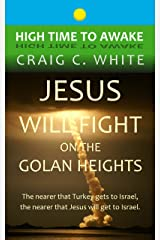 Jesus will fight on the Golan Heights: The nearer that Turkey gets to Israel, the nearer that Jesus will get to Israel (High Time to Awake Book 17) Kindle Edition