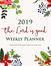 2019 The Lord Is Good Weekly Planner with Hand-picked Bible Verses on Every Page: Schedule Organizer for Christian Women | Agenda For A Year Diary. Letter Sized: 8.5 x 11 inch; 21.59 x 27.94 cm