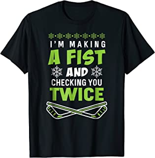 I'm making a fist and checking you twice hockey t-shirt