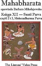 Mahabharata, Ksiega XII, Santi Parva, Czesc 2 I 3: Mokszadharma Parva - O Drodze Do Wyzwolenia