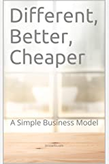 Different, Better, Cheaper: A Simple Business Model Kindle Edition