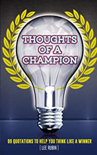 Thoughts of a Champion: 99 Quotations to Help You Think Like a Winner