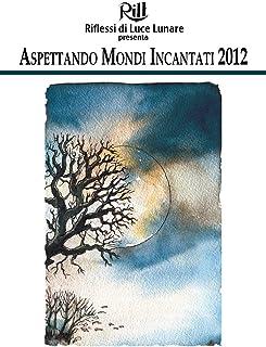 Aspettando Mondi Incantati 2012 (Italian Edition)