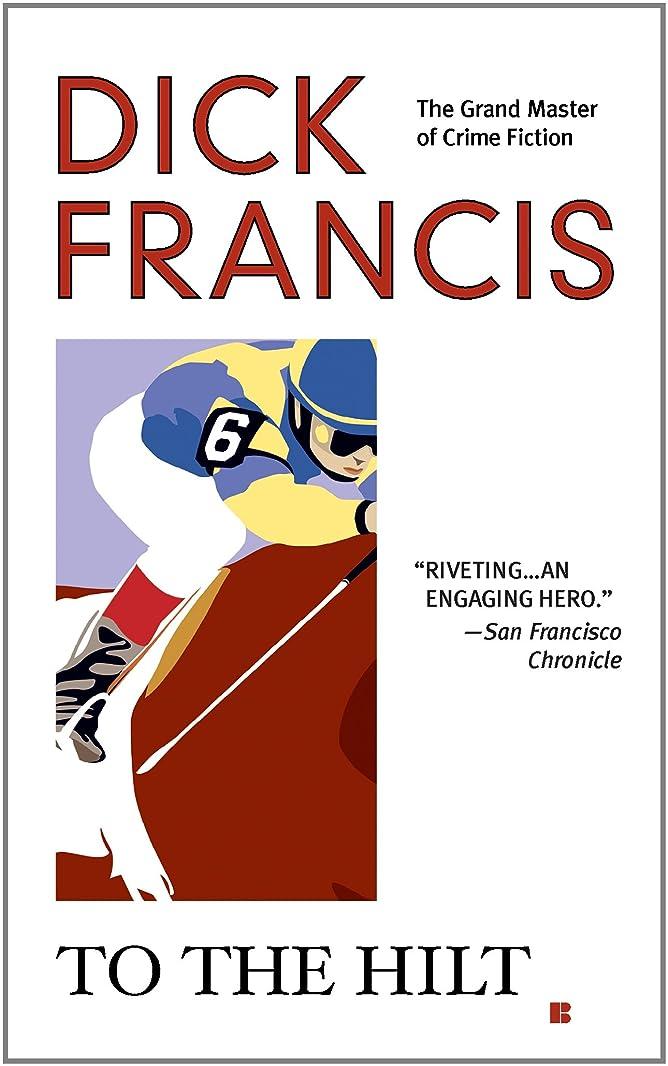 決定的悪意のある累計To the Hilt (A Dick Francis Novel) (English Edition)
