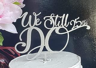 We Still DO- cake topper wedding- custom number- Anniversary cake topper