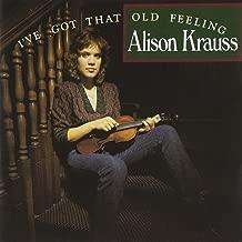 Alison Krauss I Ve Got That Old Feeling