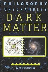 Philosophy Unscrambles Dark Matter Paperback