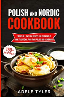 Polish And Nordic Cookbook: 2 Books In 1: Over 150 Recipes For Preparing At Home Traditional Food From Poland And Scandinavia