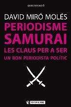 Periodisme Samurai. Les claus per a ser un bon periodista polític (Manuals) (Catalan Edition)