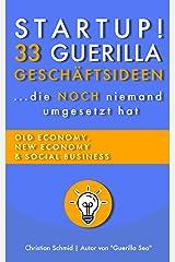 Startup! 33 Guerilla Geschäftsideen: ...die NOCH niemand umgesetzt hat (Offline und Online Geld verdienen, Nebeneinkommen & mehr finanzielle Freiheit) Kindle Ausgabe