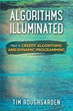 Algorithms Illuminated (Part 3): Greedy Algorithms and Dynamic Programming