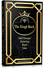 The King`s Book: Skill Manager. Marketing, Brand and Sales. Step-By-Step Algorithm for Launching PLUS The Content Marketing & Sales Help