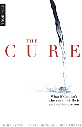 The Cure: What If God Isn't Who You Think He Is And Neither Are You (English Edition)