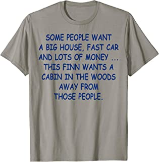 This Finn wants a cabin in the woods Funny Finnish Finland T-Shirt
