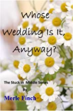 Whose Wedding Is It, Anyway? (The Stuck in Middle Series Book 1)