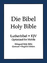 Holy Bible, German and English Edition (Die Bibel): King James Version(KJV) and Lutherbibel 1912 (German Edition)