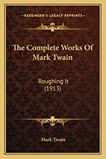 The Complete Works Of Mark Twain: Roughing It (1913)