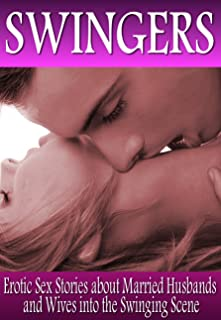 SWINGERS!: Erotic Sex Stories about Naughty Married Husbands and Wives into the Swinging Scene