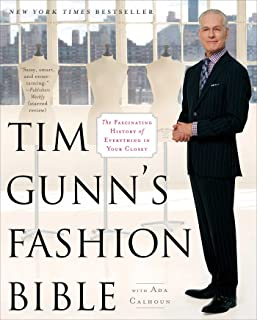 Tim Gunn`s Fashion Bible: The Fascinating History of Everything in Your Closet