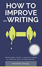 How to Improve Your Writing: Write Better Faster: 7 Practice Habits to Improve Your Writing Process (How to write fiction and become an author Book 1) (English Edition)