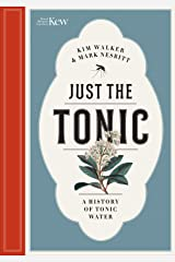 Just the Tonic:A Natural History of Tonic Water: a History of Tonic Water Hardcover