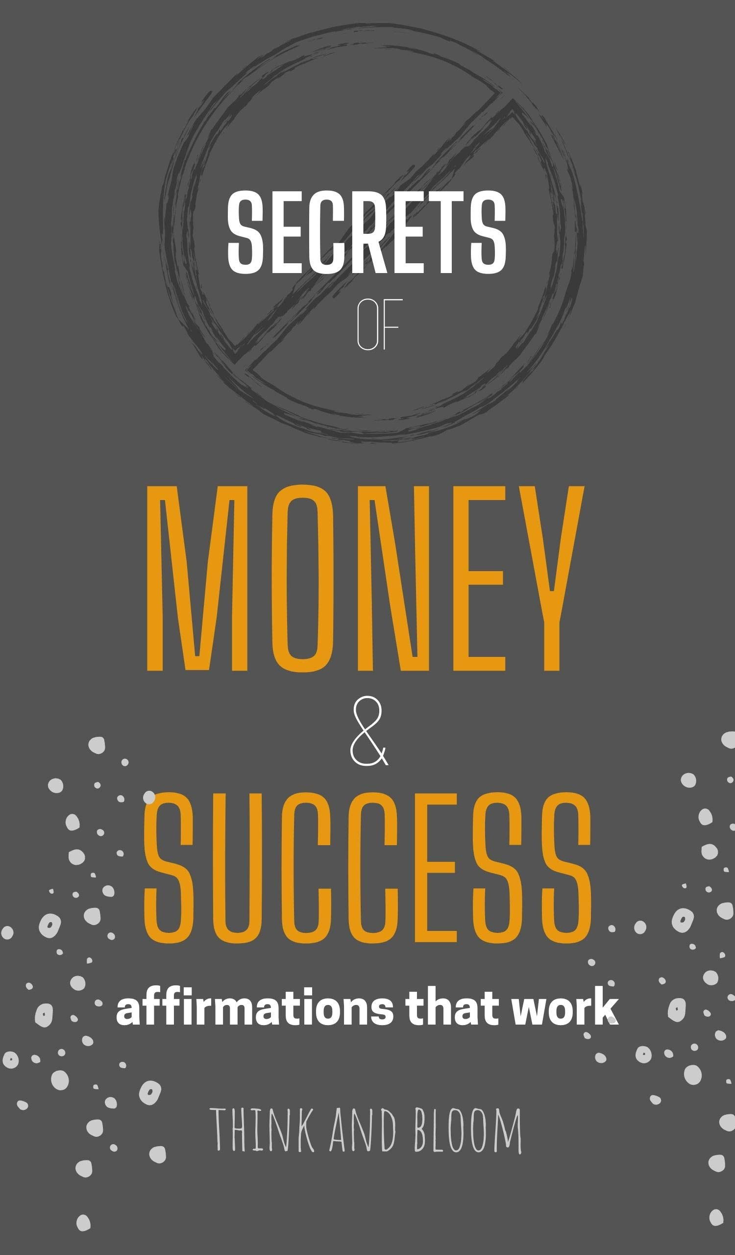 Secrets of money and success : Affirmations that work, The law of attraction