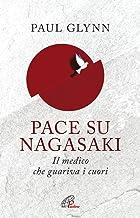 Scaricare Libri Pace su Nagasaki! Il medico che guariva i cuori PDF