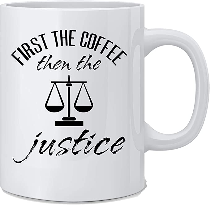 First The Coffee Then The Justice