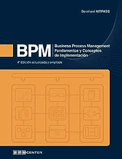 BPM: Business Process Management - Fundamentos y Conceptos de Implementación 4a Edición (Spanish Edition)