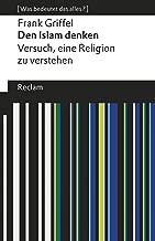 Den Islam denken: Versuch, eine Religion zu verstehen. [Was bedeutet das alles?] (Reclams Universal-Bibliothek) (German Edition)