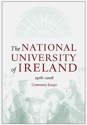 The National University of Ireland 1908 - 2008: Centenary Essays