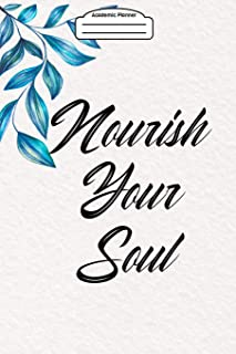 Academic Planner 2019-2020 - Nourish Your Soul: Your academic weekly planner (August 2019-August 2020) - Inspirational