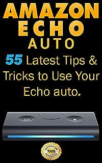 Amazon Echo Auto: 55 Latest Tips & Tricks to Use Your Echo Auto (English Edition)