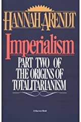 Imperialism: Part Two of The Origins of Totalitarianism Kindle Edition