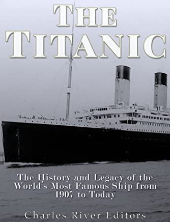 The Titanic: The History and Legacy of the World's Most Famous Ship from 1907 to Today (English Edition)