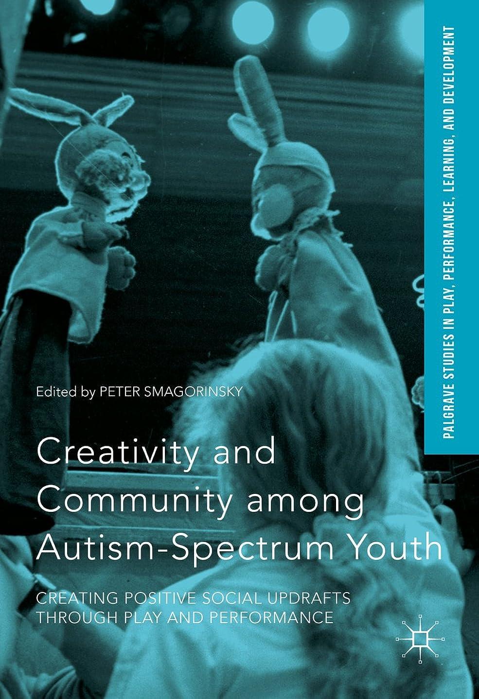 地区桁文言Creativity and Community among Autism-Spectrum Youth: Creating Positive Social Updrafts through Play and Performance (Palgrave Studies In Play, Performance, ... Learning, and Development) (English Edition)