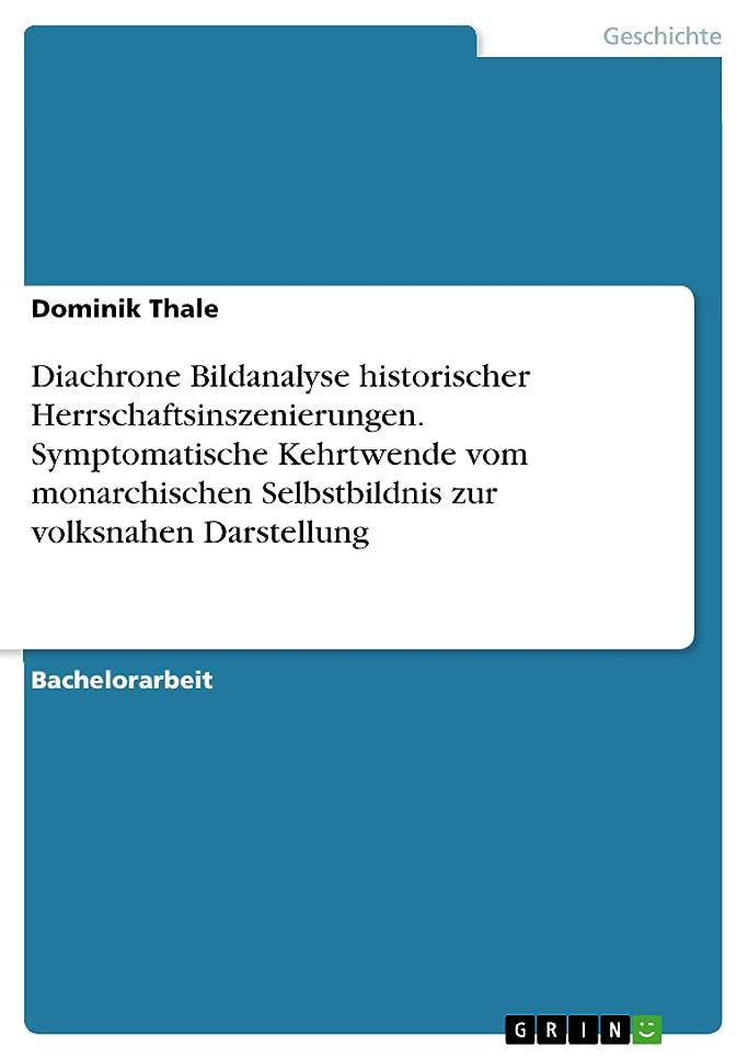 献身帰るフレームワークDiachrone Bildanalyse historischer Herrschaftsinszenierungen. Symptomatische Kehrtwende vom monarchischen Selbstbildnis zur volksnahen Darstellung (German Edition)