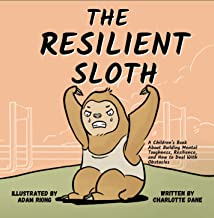The Resilient Sloth: A Children's Book About Building Mental Toughness, Resilience, and Learning to Deal with Obstacles (T...