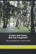 Grown and Gone, But Not Forgotten: Tales of Growing Up In Central Florida