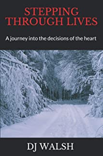 STEPPING THROUGH LIVES: A journey into the decisions of the heart