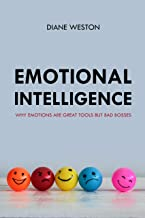 Emotional Intelligence: Why Emotions Are Great Tools But Bad Bosses (English Edition)