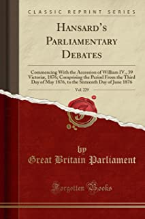 Hansard's Parliamentary Debates, Vol. 229: Commencing With the Accession of William IV., 39 Victoriæ, 1876; Comprising the...